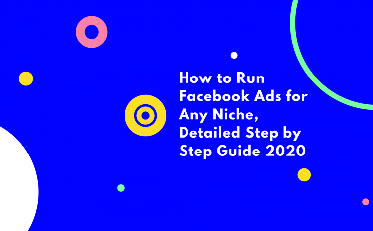 How to run Facebook Ads for Any Niche, Detailed Step by Step Guide 2020